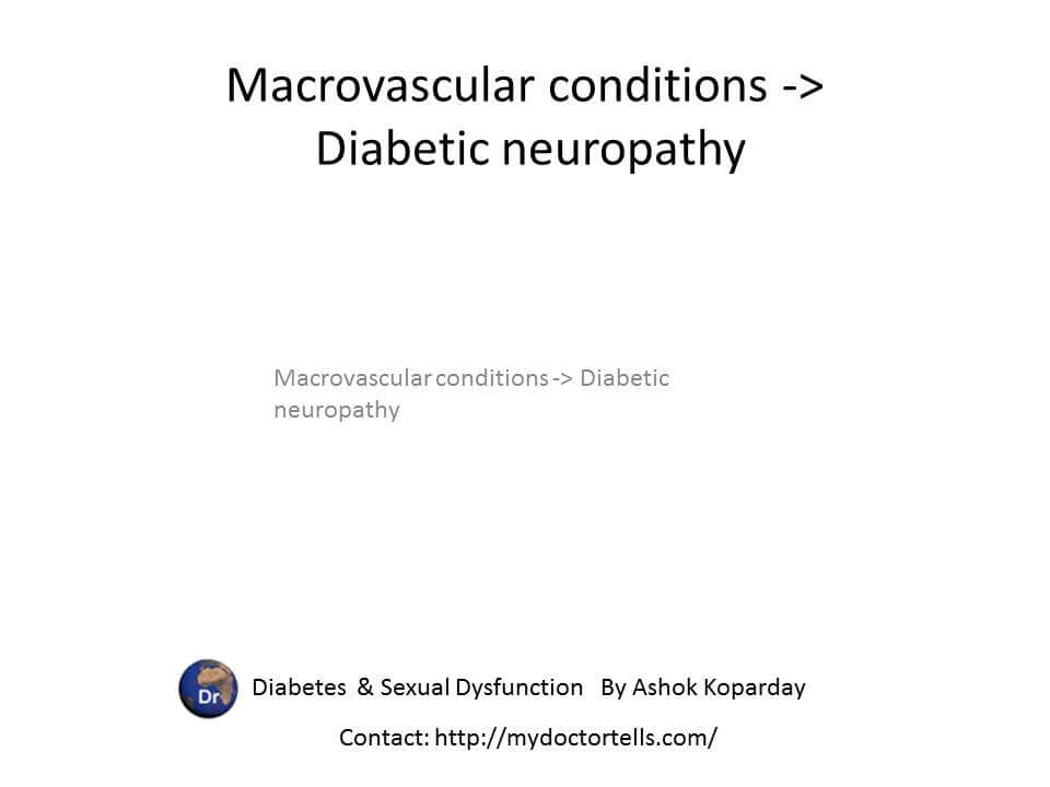 Macrovascular conditions -> Diabetic neuropathy   Phone‎ 098 67 788877 Best Sexologist Mumbai by Ashok Koparday http://mydoctortells.com/