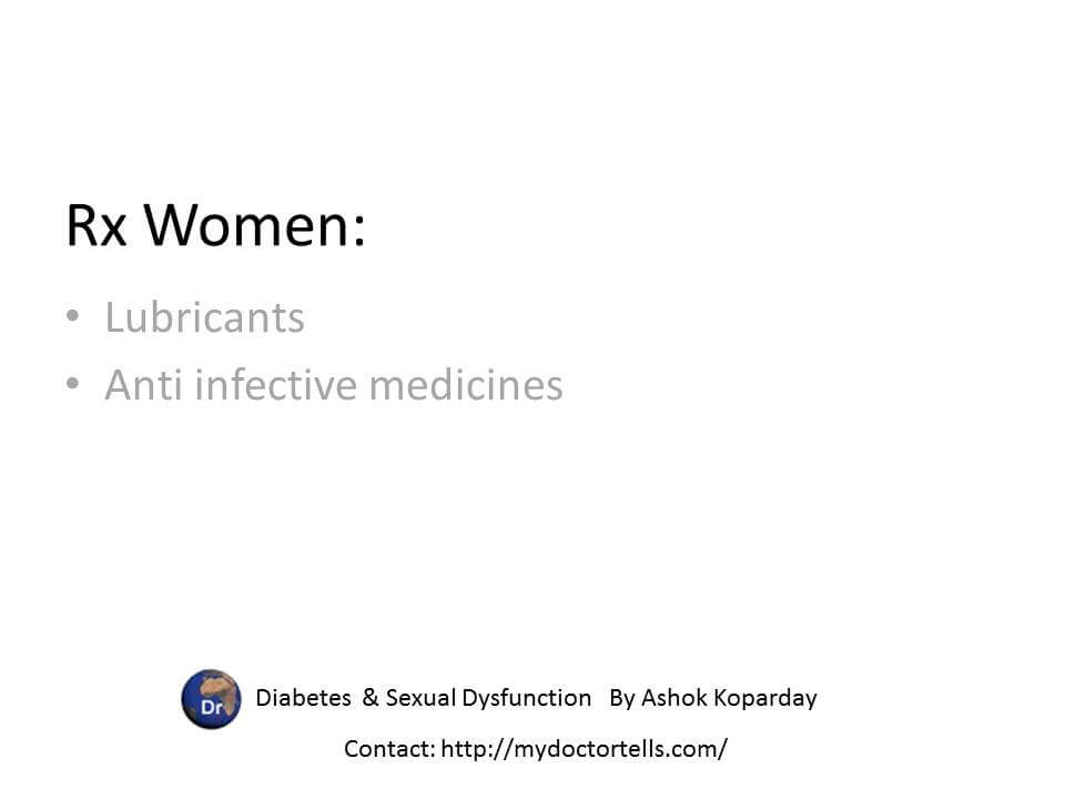 Treatment of women with sexual dysfunction due to diabetes consists of lubricants and antiinfective agents