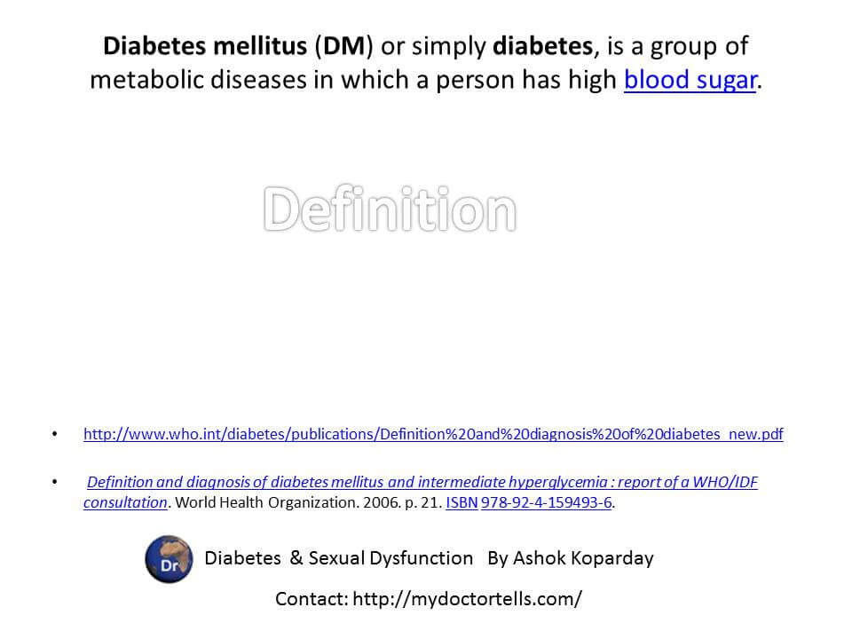 Diabetes mellitus (DM) or simply diabetes, is a group of metabolic diseases in which a person has high blood sugar.