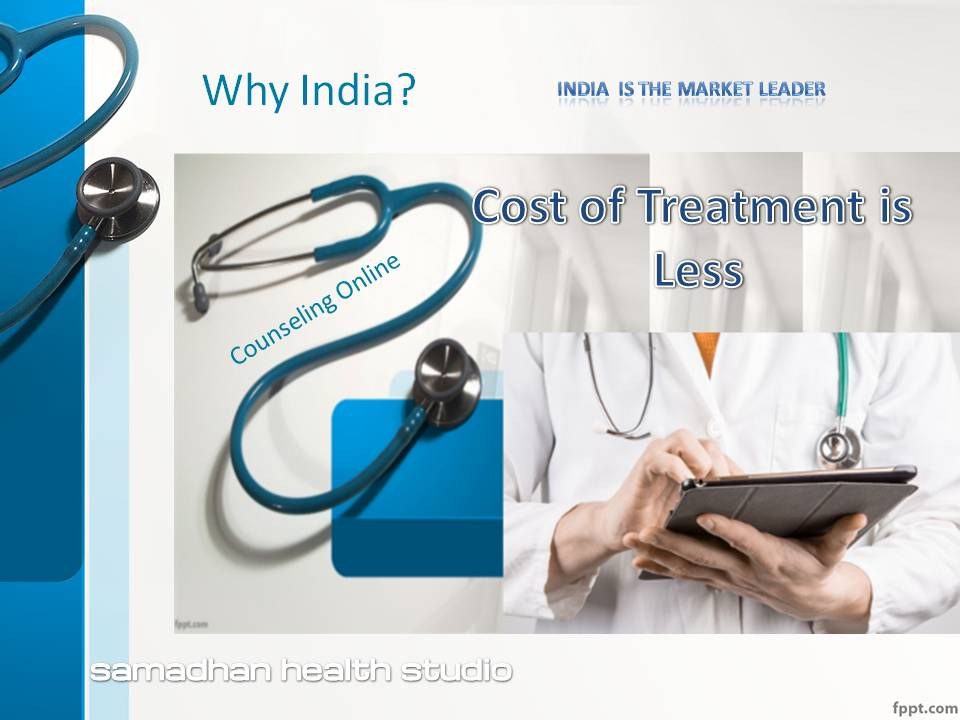 Medical Tourism in India Telemedicine High Quality Treatment at fraction of the cost Cost of Treatment is less Dr. Ashok Koparday Personalized One to One Counseling